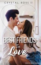 Best Friends In Love by crystalrose11