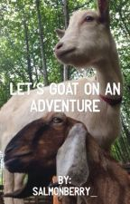Let's Goat on an Adventure by Salmonberry_