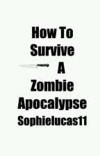How To Survive A Zombie Apocalypse (COMPLETED!) by sophielucas11