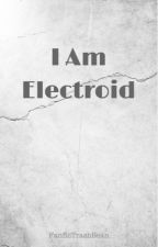 I Am Electroid by FanficTrashBean