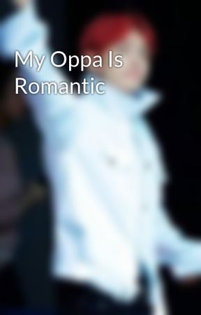 My Oppa Is Romantic by VKOOK19951997