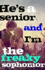He's A Senior And I'm The Freaky Sophomore by writergurl95