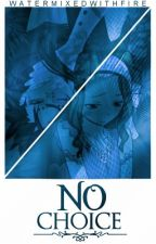No Choice {GaLe} by watermixedwithfire