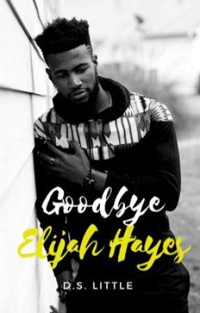 Goodbye Elijah Hayes (A Short Story) by DLittleWriter