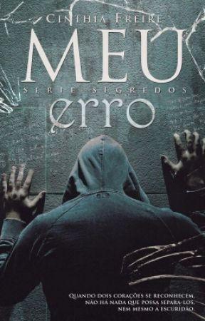 Meu Erro - Serie Segredos - Degustação  by CinthiaFreire7