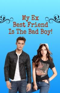 My ex best friend is the bad boy! cover