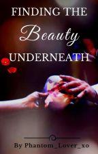 Finding the Beauty Underneath by Phantom_Lover_xo