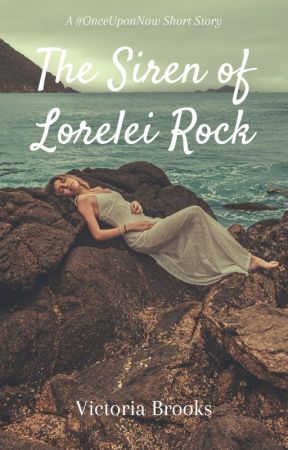 The Siren of Lorelei Rock #OnceUponNow by Victoria_Brooks