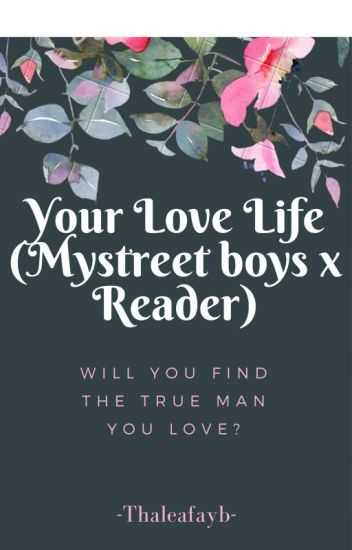 Your Love Life (Mystreet Boys x Reader) [COMPLETE] [EDITED VERSION IS OUT]