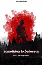 Something To Believe In || Bucky Barnes x Reader  by heirtowinterfell