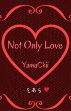 Not Only Love by SakuraiS