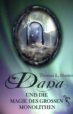 Dana und die Magie des großen Monolithen   by ThomasLHunter