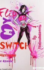 Flip My Switch [Mettaton x Reader] by mumbling_intensifies
