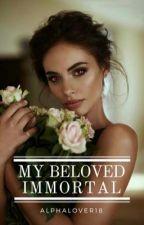 My Beloved Immortal by AlphaLover18