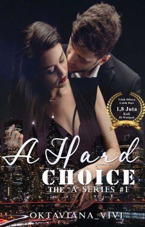 """A Hard Choice (21+) - The """"A"""" series #1✔ by oktaviana_vivi"""