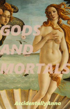Gods and Mortals by AccidentallyAnna