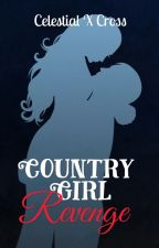 Country Girl Revenge [COMPLETED] by celestialxcross