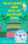 My Love God Went to Hawaii and All I Got Was This Lousy Papaya - #OnceUponNow cover