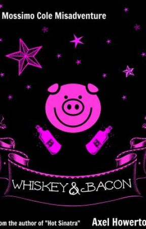 Whiskey & Bacon: A Moss Cole Misadventure by AxelHowerton
