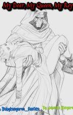 My Dear, My Queen, My Rey by johannaistrash