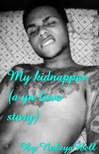 My Kidnapper  by LadyKaayy