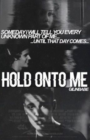 Hold Onto Me  by gilinbabe