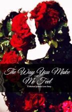 The Way You Make Me Feel - A Michael Jackson Love Story by moonwalkergal