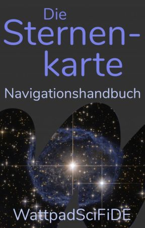 Die Sternenkarte - Navigationshandbuch für das Profil WattpadSciFiDE by WattpadSciFiDE