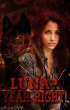 Luna? Yeah Right! (EDITING IN PROGRESS!!) by milkyway123456