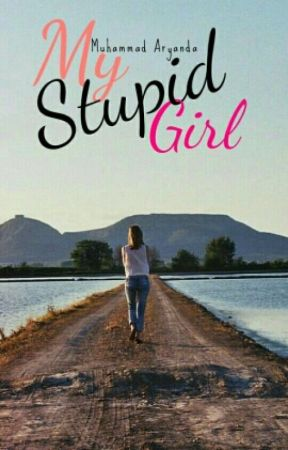 My Stupid Girl by Aryaandaa