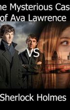 The Mysterious Case of Ava Lawrence vs Sherlock Holmes by ghost_writer01234