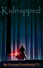 Kidnapped - Kylo Ren Fanfiction by ForeverDirectioner73
