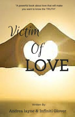 Victim of LOVE ( Nonfiction) written by: Andrea Layne and Infiniti Glover by Serenityluv45