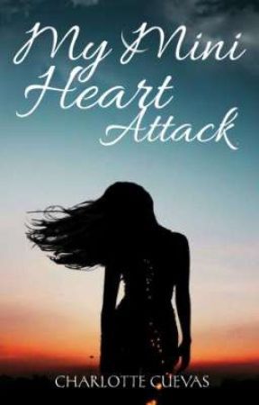 My Mini Heart Attack (COMPLETED) by Charlotte_Cuevas