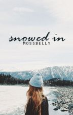 Snowed In by mossbelly