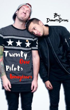 Twenty One Pilots Imagines  by DunwithDrums