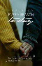 Every reason to stay (SK) od PauLassy