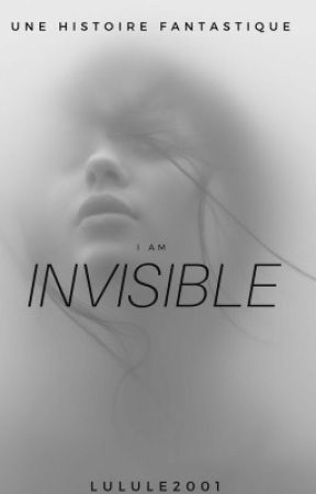 I am invisible. [terminée] [en cours de correction] by lulule2001