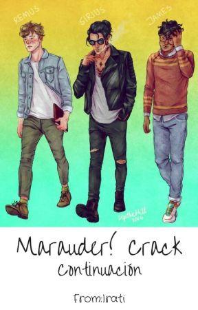 Marauder! Crack (continuación) by Lilith_Harrison