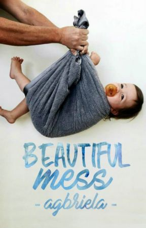 Beautiful Mess. by AGBriela