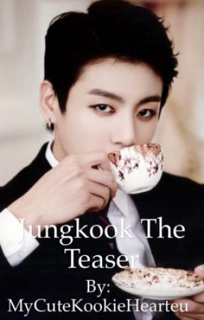BTS FF: Jungkook The Teaser by MyCuteKookie_Hearteu
