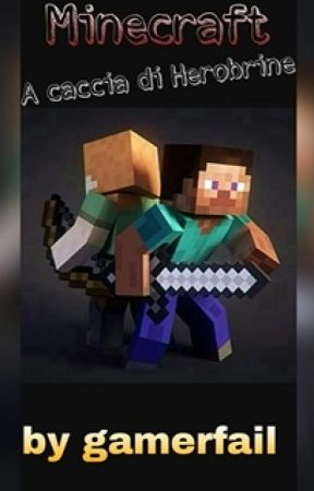 Minecraft A Caccia Di Herobrine by gamerfail