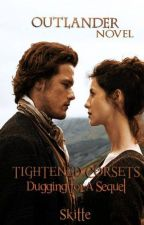 Tightened Corsets: Digging for a Sequel                     (an Outlander novel) by Skitte