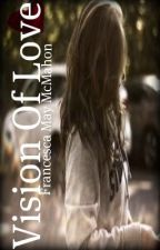 Vision of Love  {Watty Awards 2012} (LGBT love and fantasy romance) by fran-is-a-writer