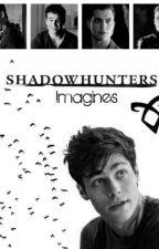 Shadowhunters Imagines  by blackthornslightwood