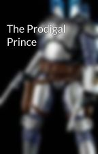 The Prodigal Prince by MandoGirl