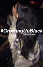 #GrowingUpBlack by DrizzyHayes_
