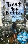 Treat You Better - A Shawn Mendes Fanfic ✔️ cover