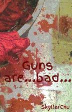 Guns are...bad... by SkyllarChu