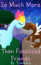 So Much More Than Fossilized Friends (Tyrunt x Amaura) by Tymaura